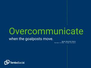 overcommunicate when the goalposts move