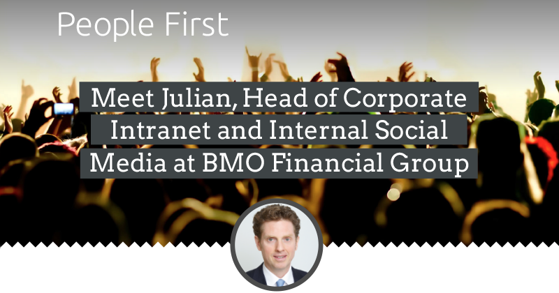 People First: Julian Mills, Head of Corporate Intranet and Internal Social Media at BMO Financial Group