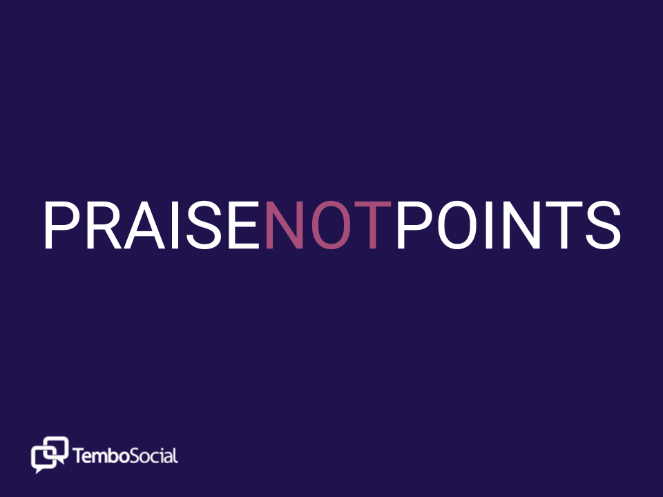 Praise not Points