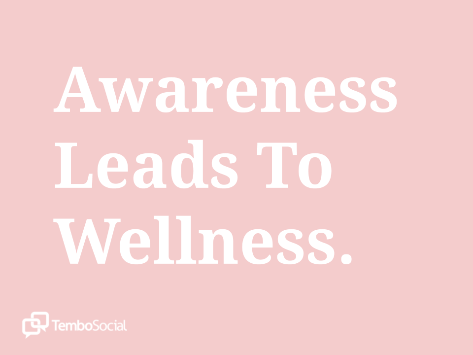 Awareness Leads to Wellness
