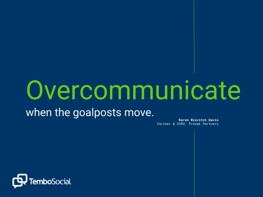 Overcommunicate when the goalposts change